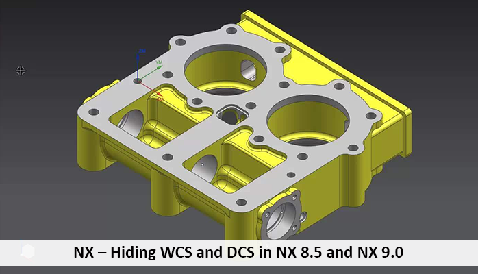 NX – Hiding WCS and DCS in NX 8 5 and NX 9 0 - PROLIM