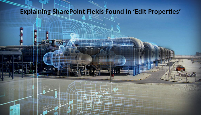 Explaining SharePoint Fields Found in Edit Properties