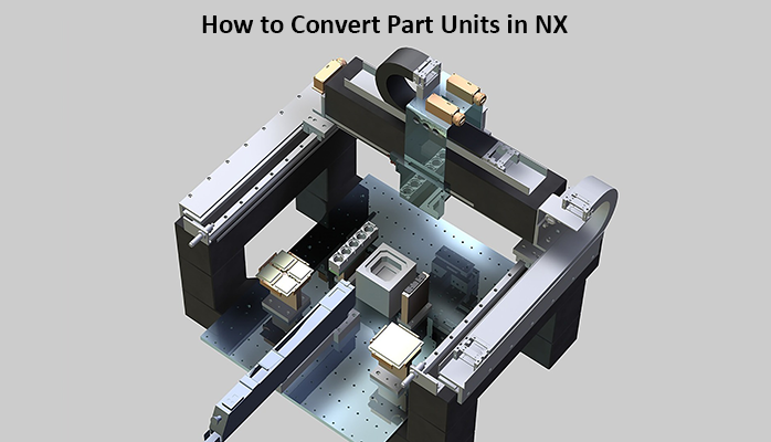 How to Convert Part Units in NX