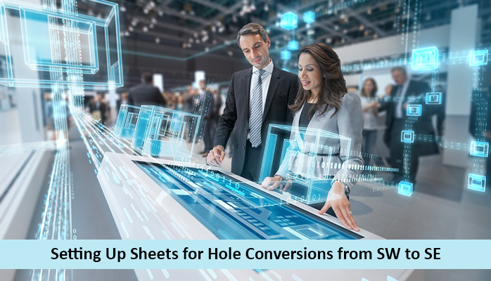 Setting Up Sheets for Hole Conversions from SW to SE
