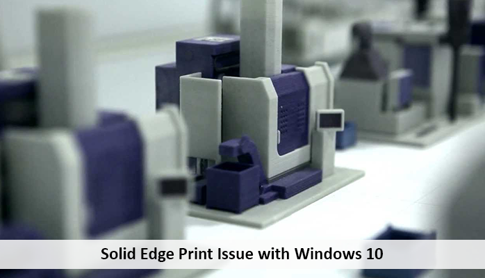 Solid Edge Print Issue with Windows 10