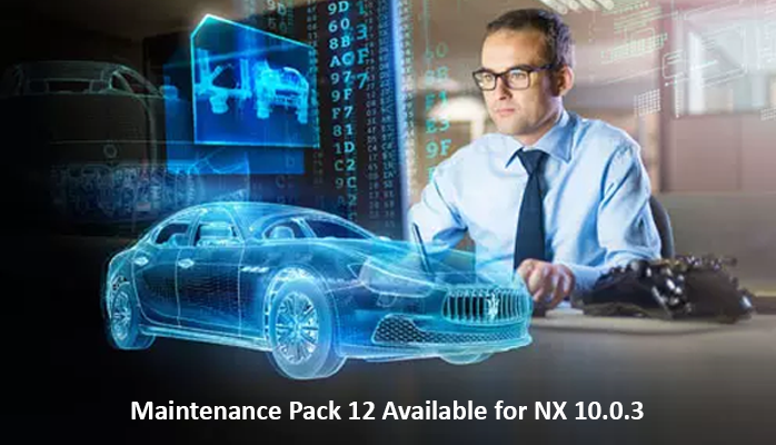Maintenance Pack 12 Available for NX 10.0.3