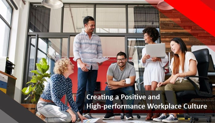 Creating a Positive and High-performance Workplace Culture