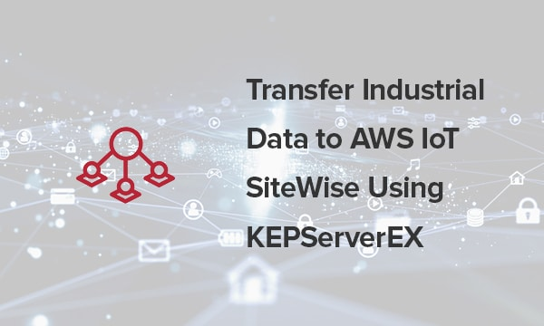 Transfer Industrial Data to AWS IoT SiteWise Using KEPServerEX