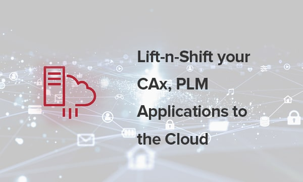 Lift-n-Shift your CAx, PLM Applications to the Cloud