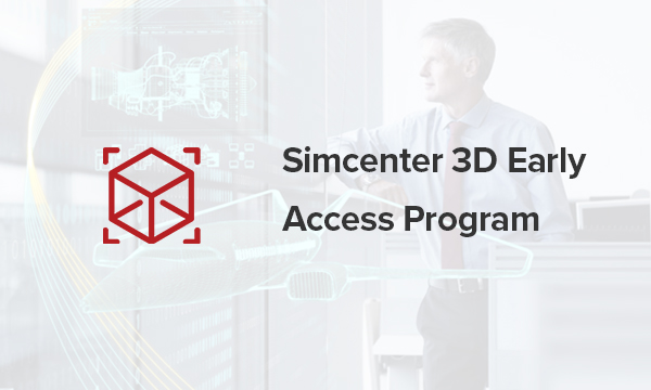 The Simcenter 3D Early Access Program provides a chance for users to help influence what is in store for the next update.